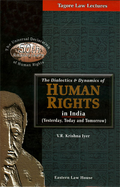 Dialectics & Dynamics of Human Rights in India (Tagore Law Lectures)